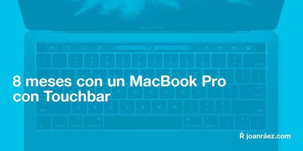 8 meses con un macbook pro con touchbar